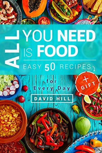 All you need is food. Easy 50 recipes.: Recipes for every day. by [Hill, David]