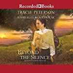 Beyond the Silence | Tracie Peterson,Kimberly Woodhouse
