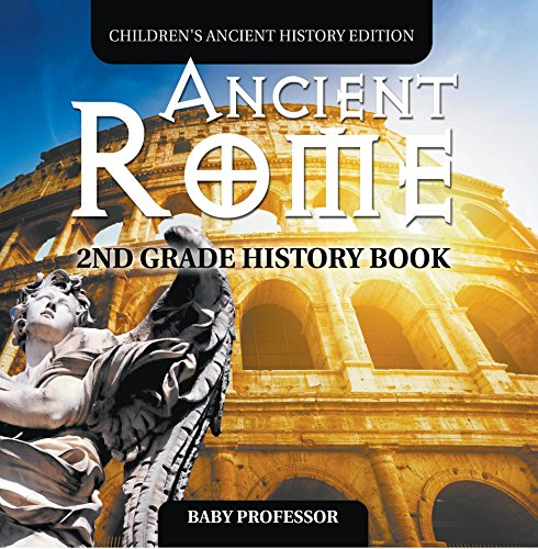 Ancient Rome: 2nd Grade History Book | Children's Ancient History Edition by [Professor, Baby]