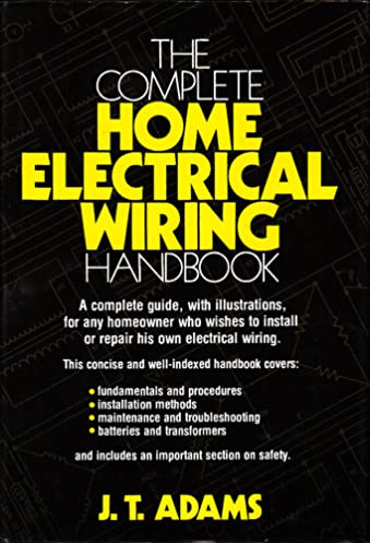 the complete home electrical wiring handbook jeannette t adams rh amazon com domestic electrical wiring handbook electrical wiring installation handbook