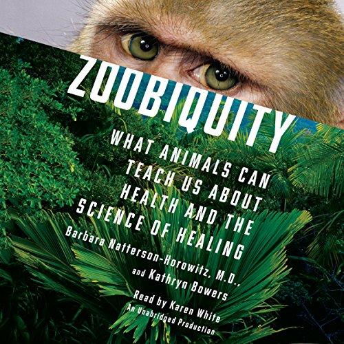Zoobiquity: What Animals Can Teach Us About Health and the Science of Healing by Random House Audio