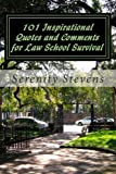 101 Inspirational Quotes and Comments for Law School Survival, Serenity Stevens, 0615657737