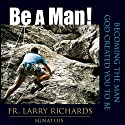 Be A Man! Audiobook by Fr. Larry Richards Narrated by Fr. Larry Richards