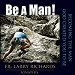 Be A Man! | Fr. Larry Richards
