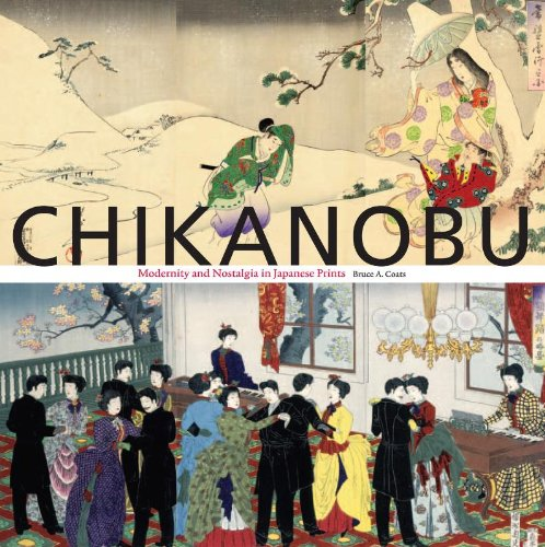 Read Online Chikanobu: Modernity and Nostalgia in Japanese Prints pdf epub