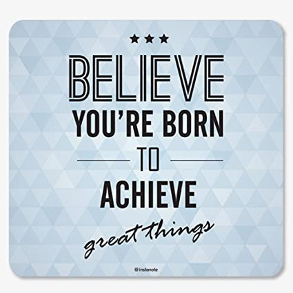 InstaNote   Believe Your Born To Achieve Great Things   Mousepad With  Motivational Quote Design