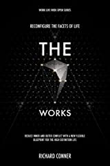 The Seven Works - Reconfigure The Facets of Life: Reduce Inner and Outer Conflict with a New Flexible Blueprint for The High Definition Life (Work Life Wide Open) (Volume 2) Paperback