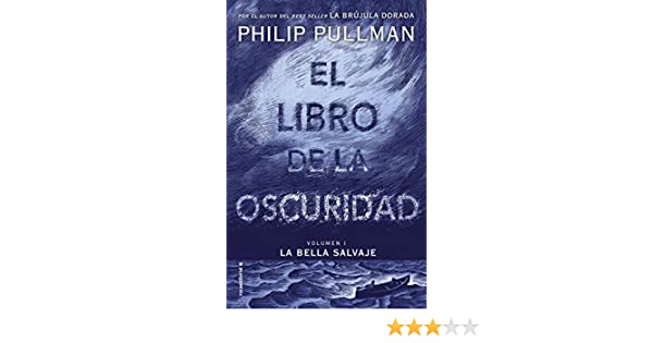 Amazon.com: El libro de la oscuridad I. La bella salvaje: El libro de la oscuridad. Volumen 1 (Roca Juvenil) (Spanish Edition) eBook: Philip Pullman, ...