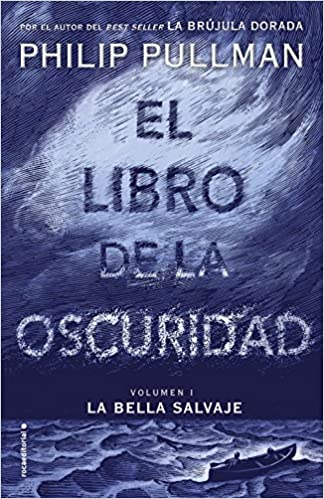 Amazon.com: 1: El libro de la oscuridad I. La bella salvaje (Spanish Edition) (El libro de la oscuridad / The Book of Dust) (9788417092559): Philip Pullman: ...