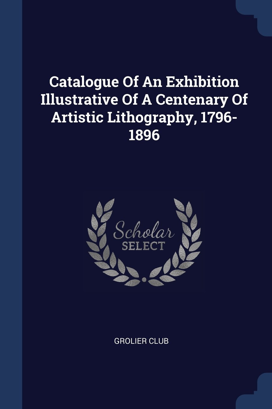 Download Catalogue Of An Exhibition Illustrative Of A Centenary Of Artistic Lithography, 1796-1896 PDF