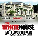 The White House Audiobook by JaQuavis Coleman Narrated by Bobby Spears