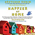 Happier at Home: Kiss More, Jump More, Abandon a Project, Read Samuel Johnson, and My Other Experiments in the Practice of Everyday Life Hörbuch von Gretchen Rubin Gesprochen von: Kathe Mazur