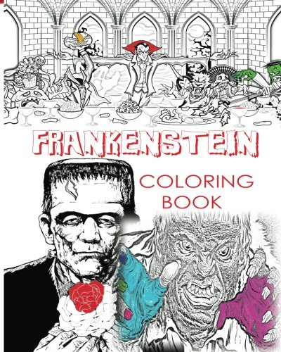 FRANKENSTEIN COLORING BOOK FOR CREATIVE ADULTS: Color Victor Frankenstein, Bride of Frankenstein, Frankenstein Mary Shelley, Stress Free Adult ... Boys and Girls to use glow in the dark colors -