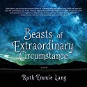 Beasts of Extraordinary Circumstance: A Novel Audiobook by Ruth Emmie Lang Narrated by Piper Goodeve, Peter Berkrot, Cassandra Campbell, Danny Campbell