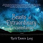 Beasts of Extraordinary Circumstance: A Novel | Ruth Emmie Lang