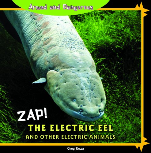 Zap!: The Electric Eel and Other Electric Animals (Armed and Dangerous)