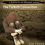The Turkish Connection: A Birth of an Assassin Novel, Book 2 | Rik Stone