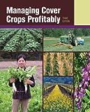Managing Cover Crops Profitably, SARE Outreach, 1888626127