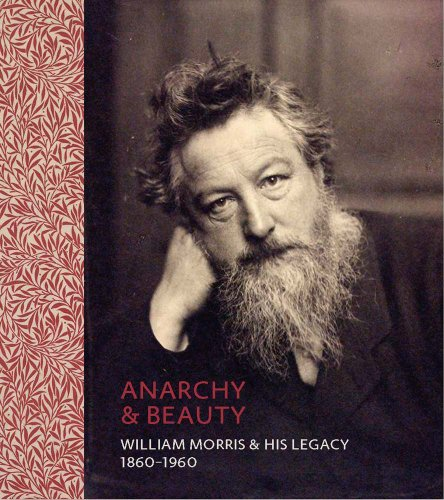 - Anarchy & Beauty: William Morris and His Legacy, 1860-1960
