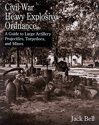 Explosive Ordnance (Civil War Heavy Explosive Ordnance: A Guide to Large Artillery Projectiles, Torpedoes, and Mines)