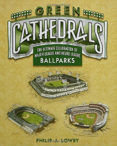 Download Green Cathedrals: The Ultimate Celebration of All Major League Ballparks pdf