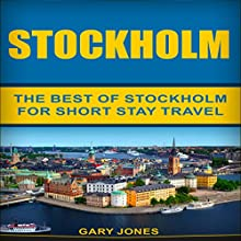 Stockholm: The Best of Stockholm for Short-Stay Travel Audiobook by Gary Jones Narrated by M. G. Wilson
