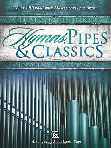 Alfred Organ - Hymns, Pipes & Classics: Hymns Blended with Masterworks for Organ (Jubilate Music)