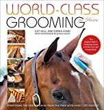 World-Class Grooming for Horses: The English Rider s Complete Guide to Daily Care and Competition