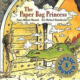 The Paper Bag Princess (Classic Munsch) by [Munsch, Robert]