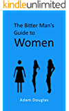 The Bitter Man's Guide to Women (English Edition)