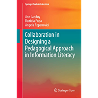 Collaboration in Designing a Pedagogical Approach in Information Literacy (Springer Texts in Education) (English Edition…