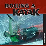 Rolling a Kayak, Ken Whiting, 1565236459