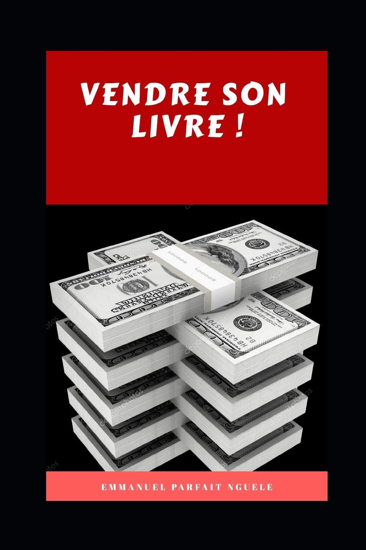 Vendre Son Livre French Edition Parfait Emmanuel Nguele