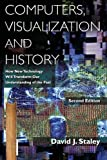 Computers, Visualization, and History: How New Technology Will Transform Our Understanding of the Past