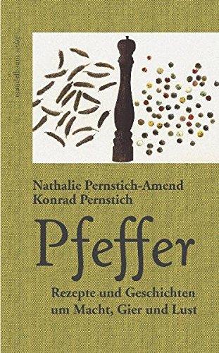 Pfeffer: Rezepte und Geschichten um Macht, Gier und Lust