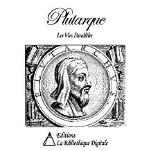 Plutarque - Les Vies Parallèles des Hommes Illustres (French Edition)