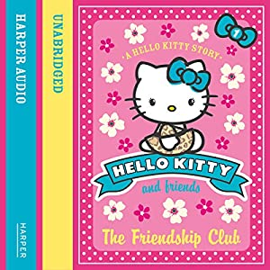 The Friendship Club: Hello Kitty and Friends, Book 1 Audiobook