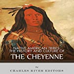 Native American Tribes: The History and Culture of the Cheyenne |  Charles River Editors