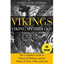 Vikings: Viking Mythology: Thor, Odin, Loki and More Norse Myths Complete Guide - 3RD EDITION
