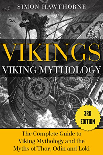 Vikings: Viking Mythology: Thor, Odin, Loki and More Norse Myths Complete Guide - 3RD EDITION by [Hawthorne, Simon]
