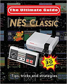 Amazon com: NES Classic: The Ultimate Guide: Tips, tricks and