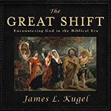 The Great Shift: Encountering God in Biblical Times Audiobook by James L. Kugel Narrated by Malcolm Hillgartner