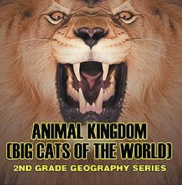Animal Kingdom Big Cats Of The World 2nd Grade Geography Series Animal
