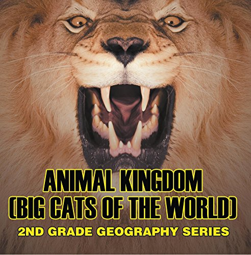 Animal Kingdom (Big Cats of the World) : 2nd Grade Geography Series: Animal Encyclopedia for Kids (Children's Lion, Tiger & Leopard Books)