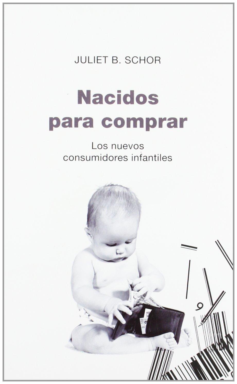 nacidos para comprar born to buy los nuevos consumidores infantiles paidos controversias spanish edition
