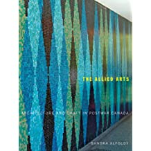 The Allied Arts: Architecture and Craft in Postwar Canada