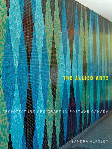 Pdf Home The Allied Arts: Architecture and Craft in Postwar Canada (McGill-Queen's/Beaverbrook Canadian Foundation Studies in Art History)