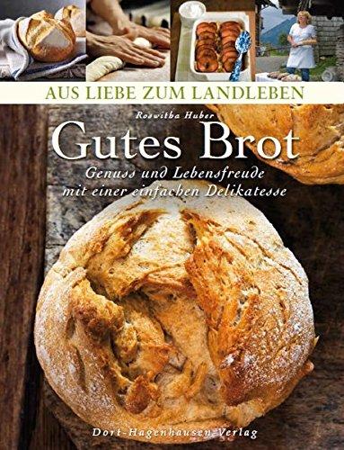 Gutes Brot. Genuss und Lebensfreude mit einer einfachen Delikatesse (Aus Liebe zum Landleben)