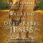 Walking in the Dust of Rabbi Jesus: How the Jewish Words of Jesus Can Change Your Life | Lois Tverberg