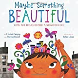 img - for Maybe Something Beautiful: How Art Transformed a Neighborhood book / textbook / text book